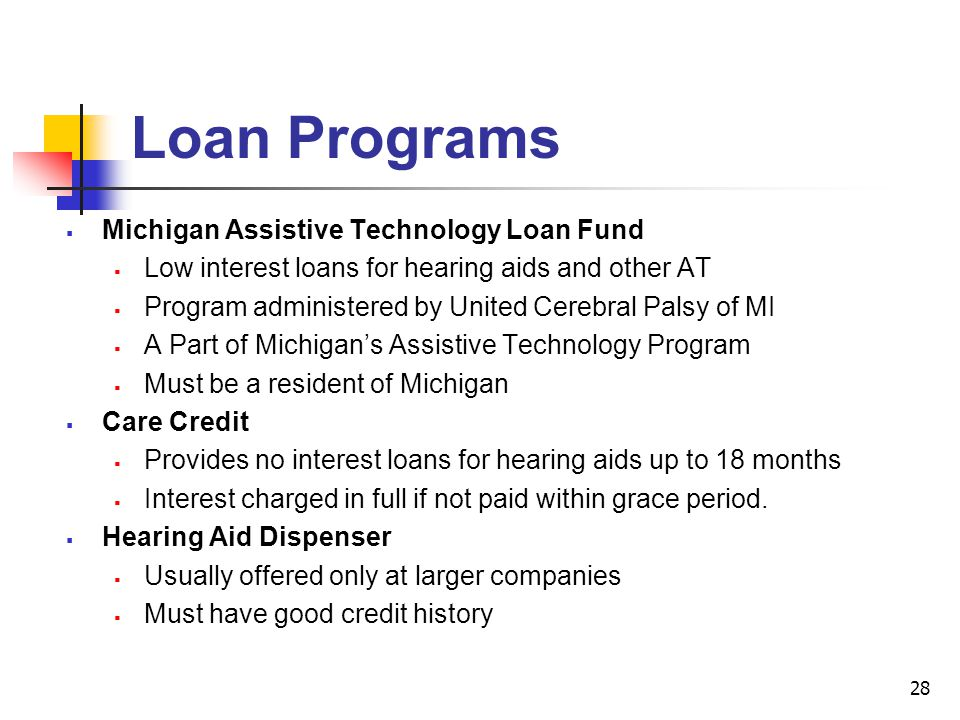 28 Michigan Assistive Technology Loan Fund Low interest loans for hearing aids and other AT Program administered by United Cerebral Palsy of MI A Part