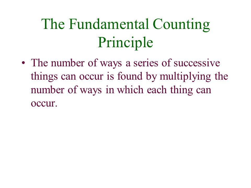 The Fundamental Counting Principle The number of ways a series of successive things can occur is found by multiplying the number of ways in which each