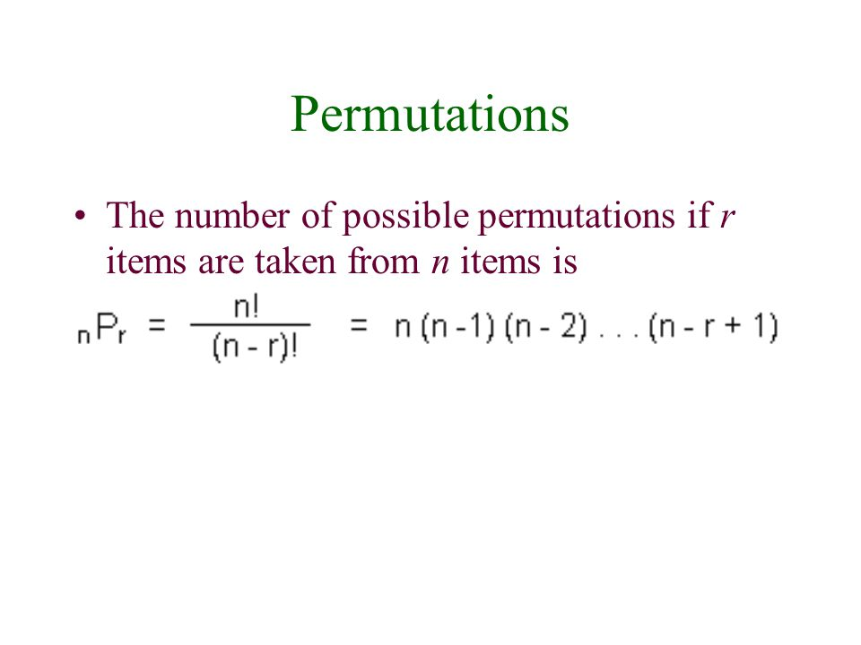 Permutations The number of possible permutations if r items are taken from n items is