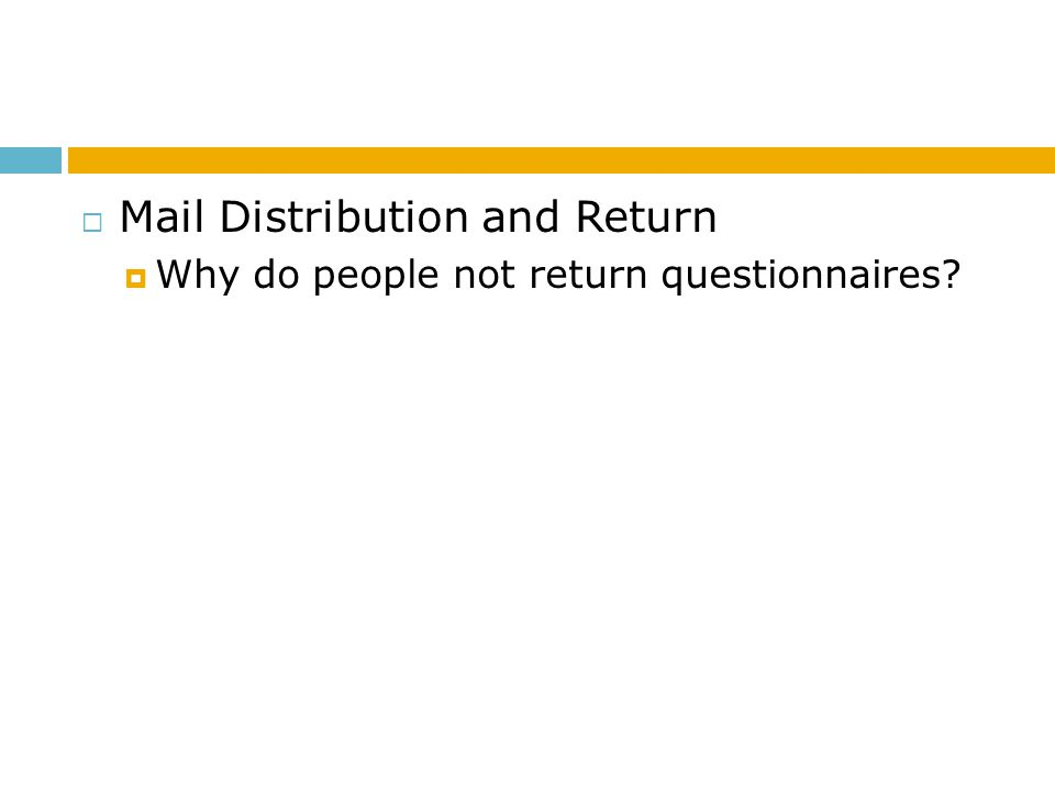 Mail Distribution and Return Why do people not return questionnaires?