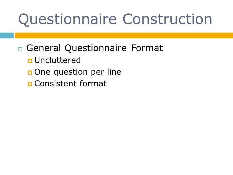 Questionnaire Construction General Questionnaire Format Uncluttered One question per line Consistent format