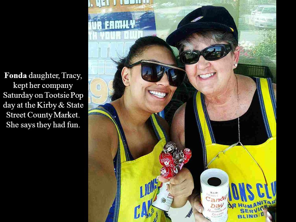 Fonda daughter, Tracy, kept her company Saturday on Tootsie Pop day at the Kirby & State Street County Market.
