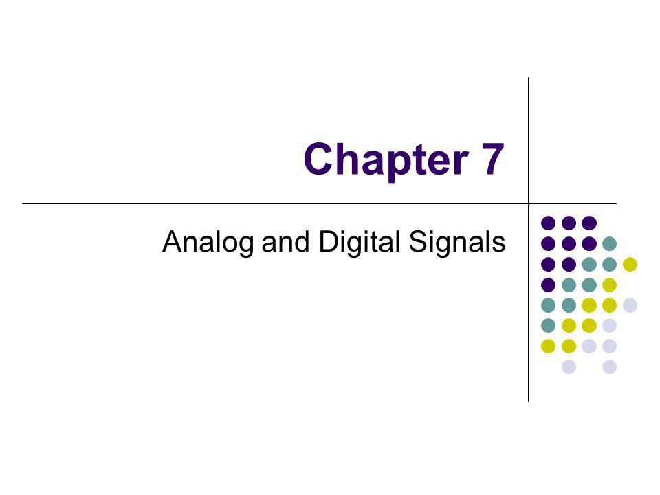 Chapter 7 Analog and Digital Signals