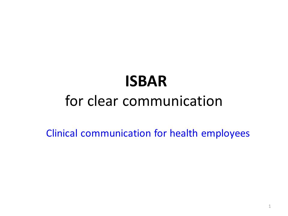 1 ISBAR for clear communication Clinical communication for health employees