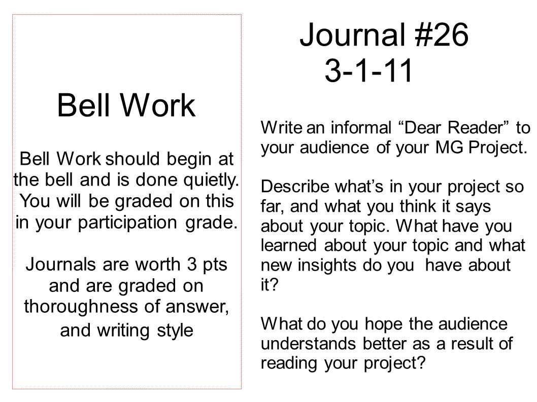 Journal #26 3-1-11 Write an informal Dear Reader to your audience of your MG Project.