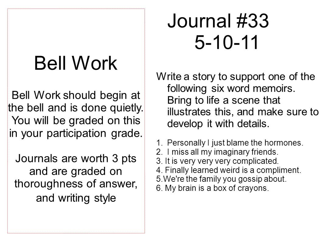 Journal #33 5-10-11 Write a story to support one of the following six word memoirs.