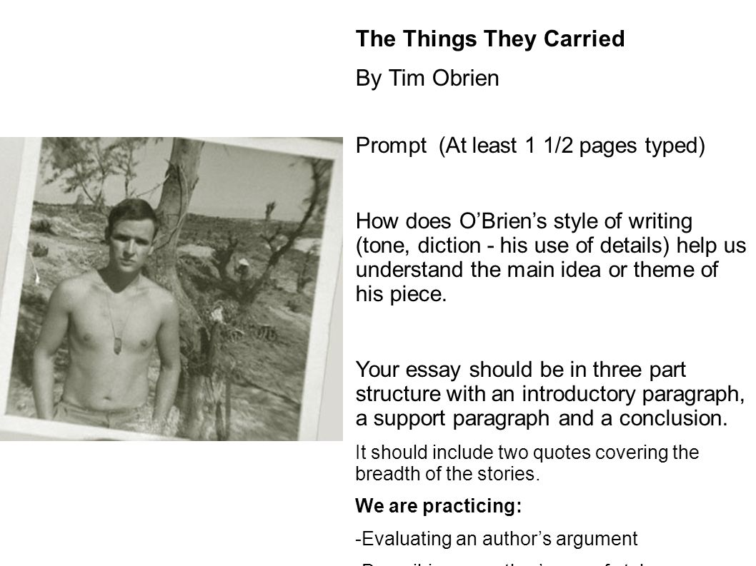 "tim obriens the things they carried paper essay ""the things they carried"" by tim o`brien related essays tim o'brien ""the things they carried"" look back in anger essays: choose an original essay."