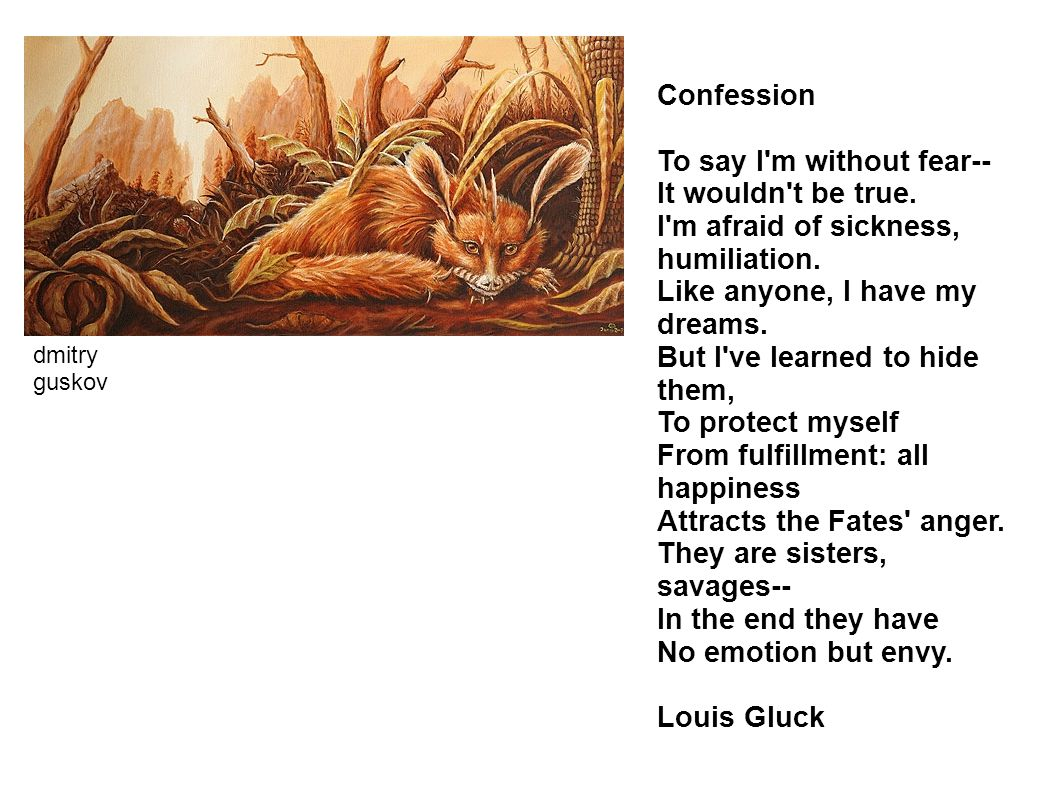 Confession To say I m without fear-- It wouldn t be true.