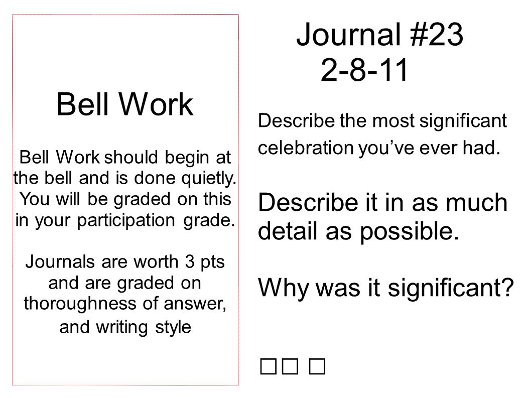 Journal #23 2-8-11 Describe the most significant celebration youve ever had.
