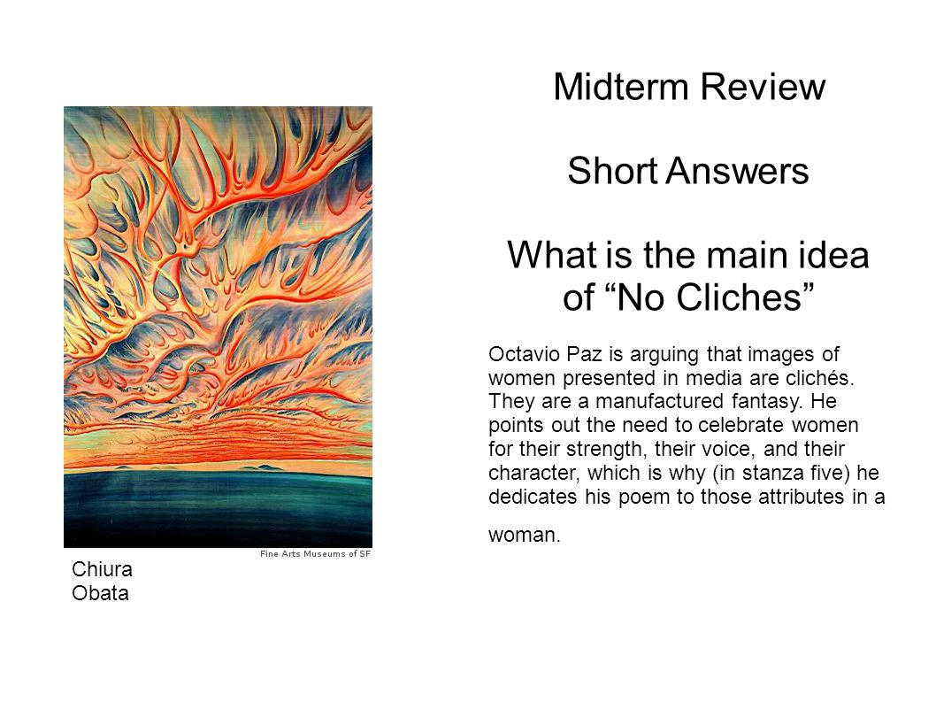 Midterm Review Short Answers What is the main idea of No Cliches Octavio Paz is arguing that images of women presented in media are clichés.