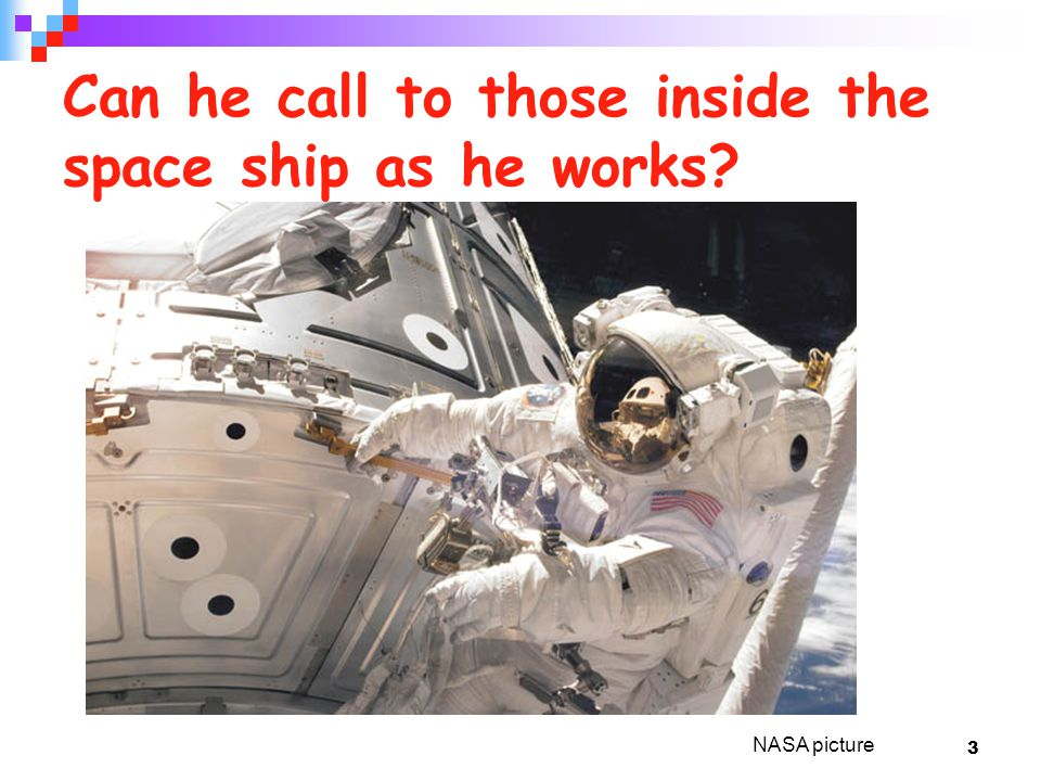 3 Can he call to those inside the space ship as he works NASA picture