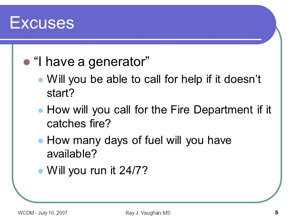 WCDM - July 10, 2007Ray J. Vaughan, MS5 Excuses I have a generator Will you be able to call for help if it doesnt start? How will you call for the Fir