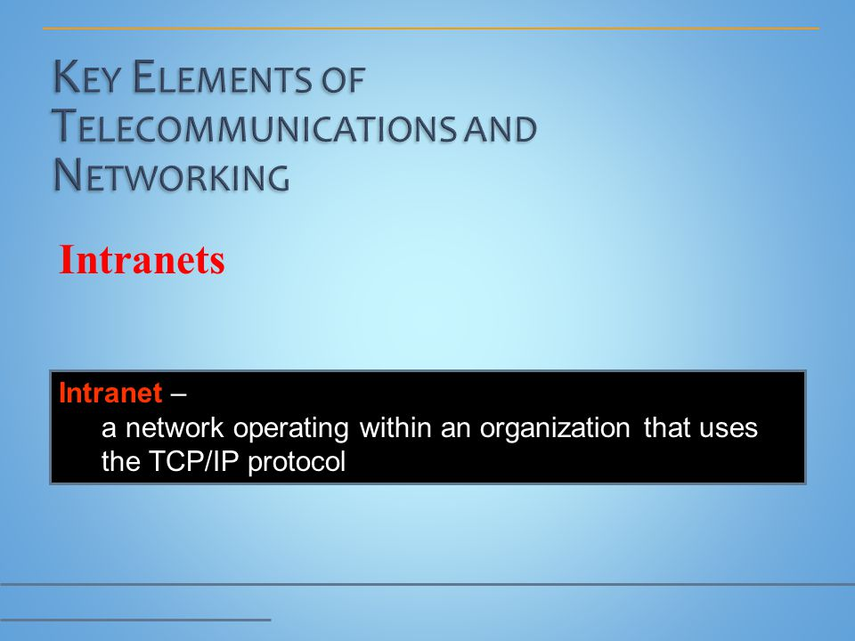 Intranets Intranet – a network operating within an organization that uses the TCP/IP protocol