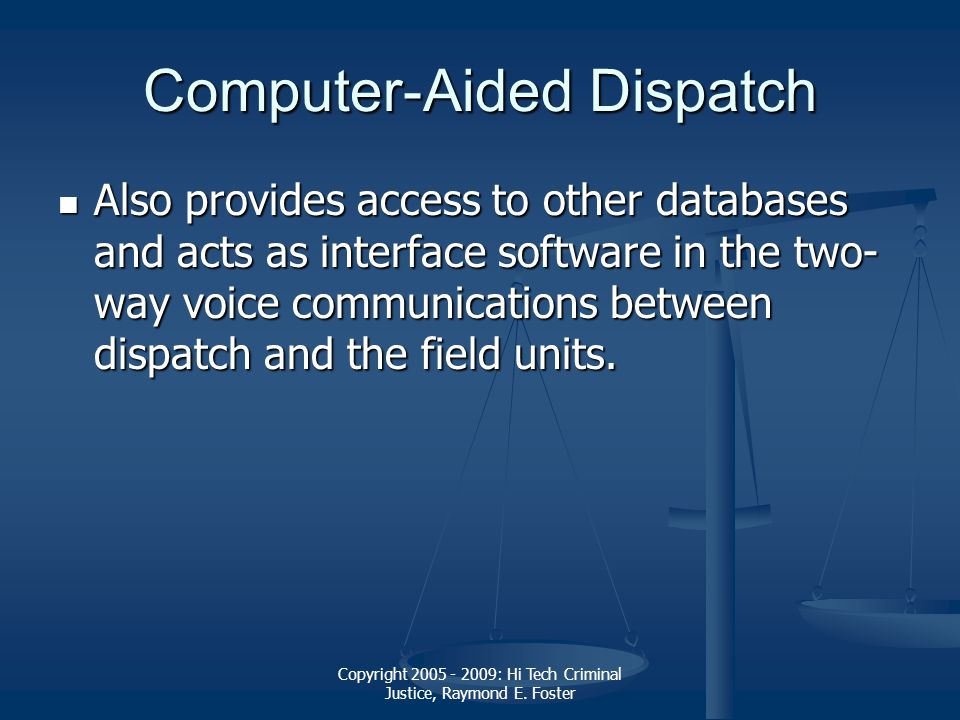 Copyright 2005 - 2009: Hi Tech Criminal Justice, Raymond E. Foster Computer-Aided Dispatch Also provides access to other databases and acts as interfa