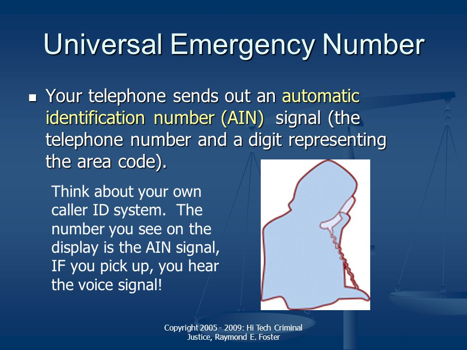 Copyright 2005 - 2009: Hi Tech Criminal Justice, Raymond E. Foster Universal Emergency Number Your telephone sends out an automatic identification num