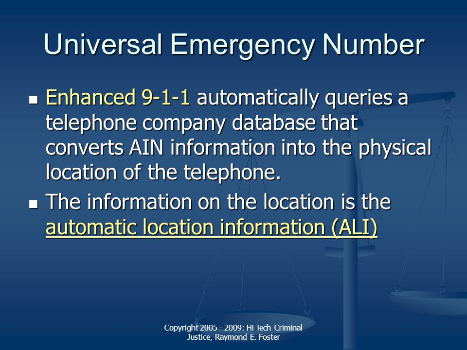 Copyright 2005 - 2009: Hi Tech Criminal Justice, Raymond E. Foster Universal Emergency Number Enhanced 9-1-1 automatically queries a telephone company