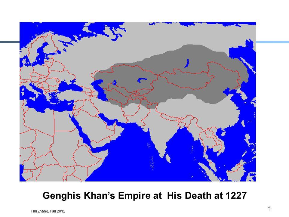 Hui Zhang, Fall 2012 1 Genghis Khans Empire at His Death at 1227