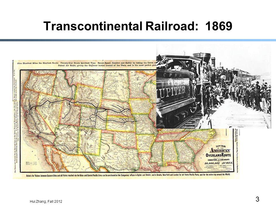 Hui Zhang, Fall 2012 3 Transcontinental Railroad: 1869
