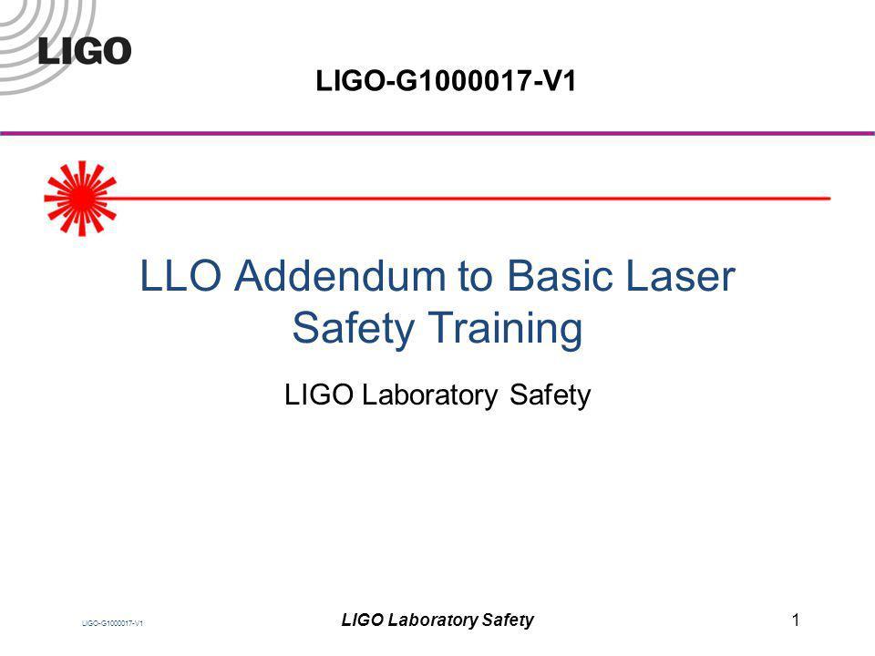 LIGO-G1000017-V1 LLO Addendum to Basic Laser Safety Training LIGO Laboratory Safety 1 LIGO-G1000017-V1