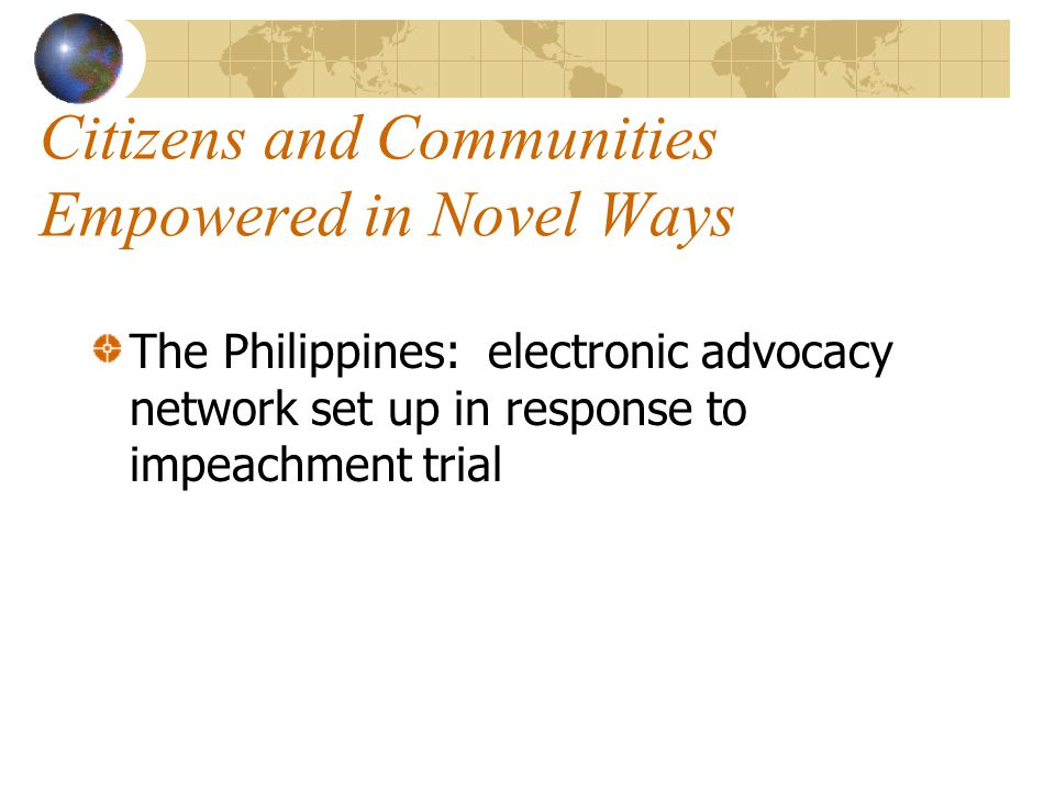 Citizens and Communities Empowered in Novel Ways The Philippines: electronic advocacy network set up in response to impeachment trial