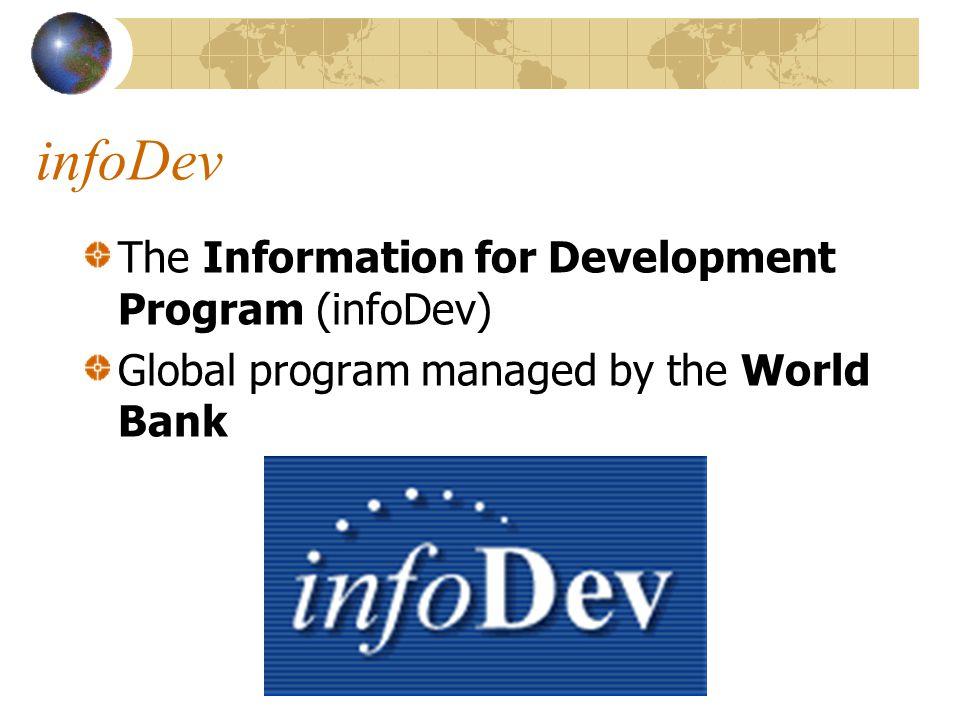 infoDev The Information for Development Program (infoDev) Global program managed by the World Bank