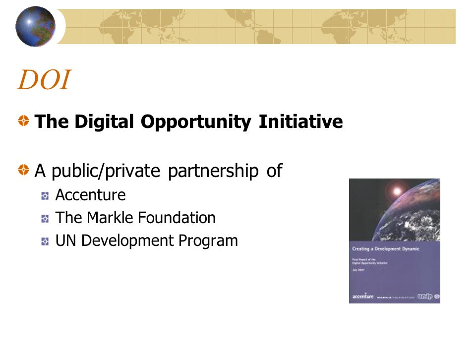 DOI The Digital Opportunity Initiative A public/private partnership of Accenture The Markle Foundation UN Development Program