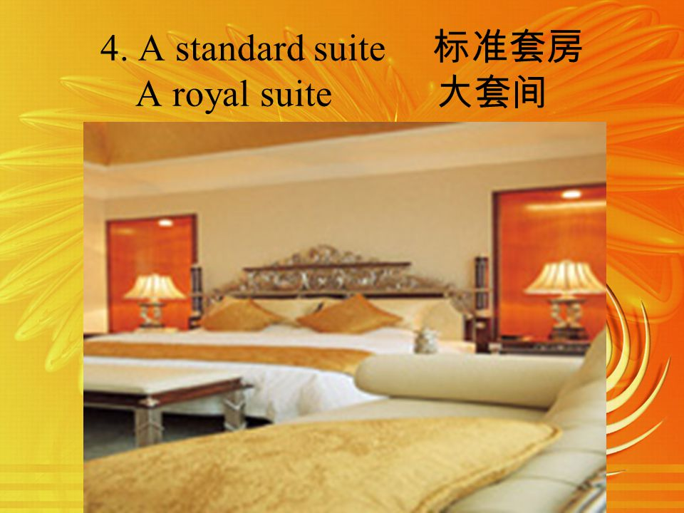 4. A standard suite A royal suite