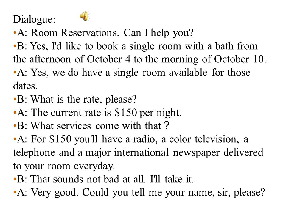 Dialogue: A: Room Reservations. Can I help you.
