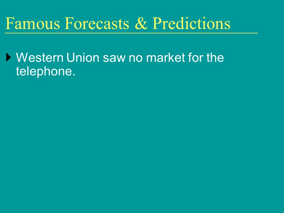Famous Forecasts & Predictions Western Union saw no market for the telephone.