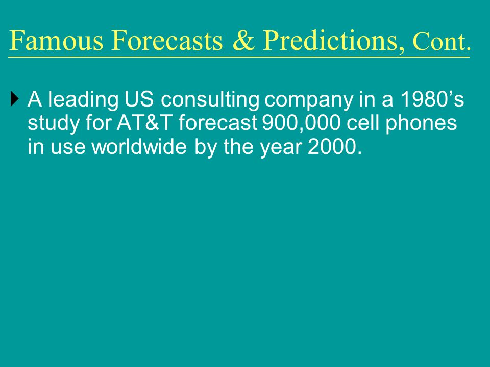 A leading US consulting company in a 1980s study for AT&T forecast 900,000 cell phones in use worldwide by the year 2000. Famous Forecasts & Predictio