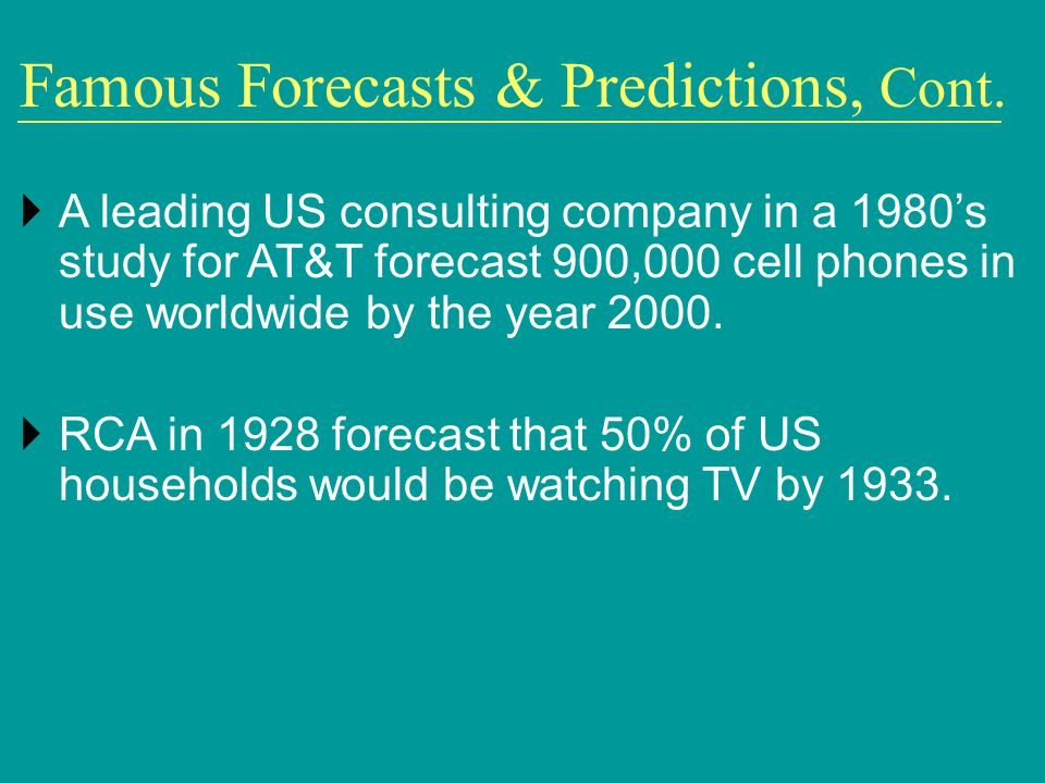 A leading US consulting company in a 1980s study for AT&T forecast 900,000 cell phones in use worldwide by the year 2000. RCA in 1928 forecast that 50