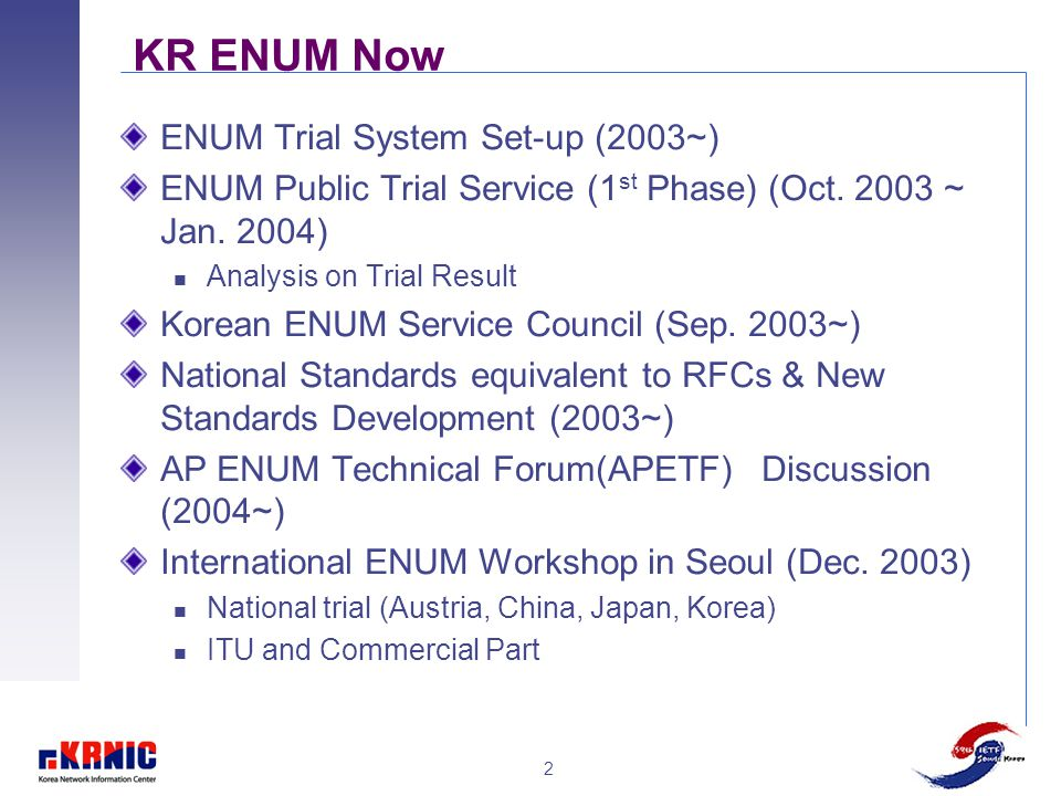 2 KR ENUM Now ENUM Trial System Set-up (2003~) ENUM Public Trial Service (1 st Phase) (Oct. 2003 ~ Jan. 2004) Analysis on Trial Result Korean ENUM Ser