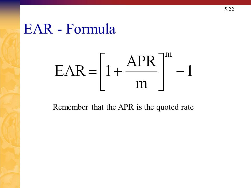 5.22 EAR - Formula Remember that the APR is the quoted rate