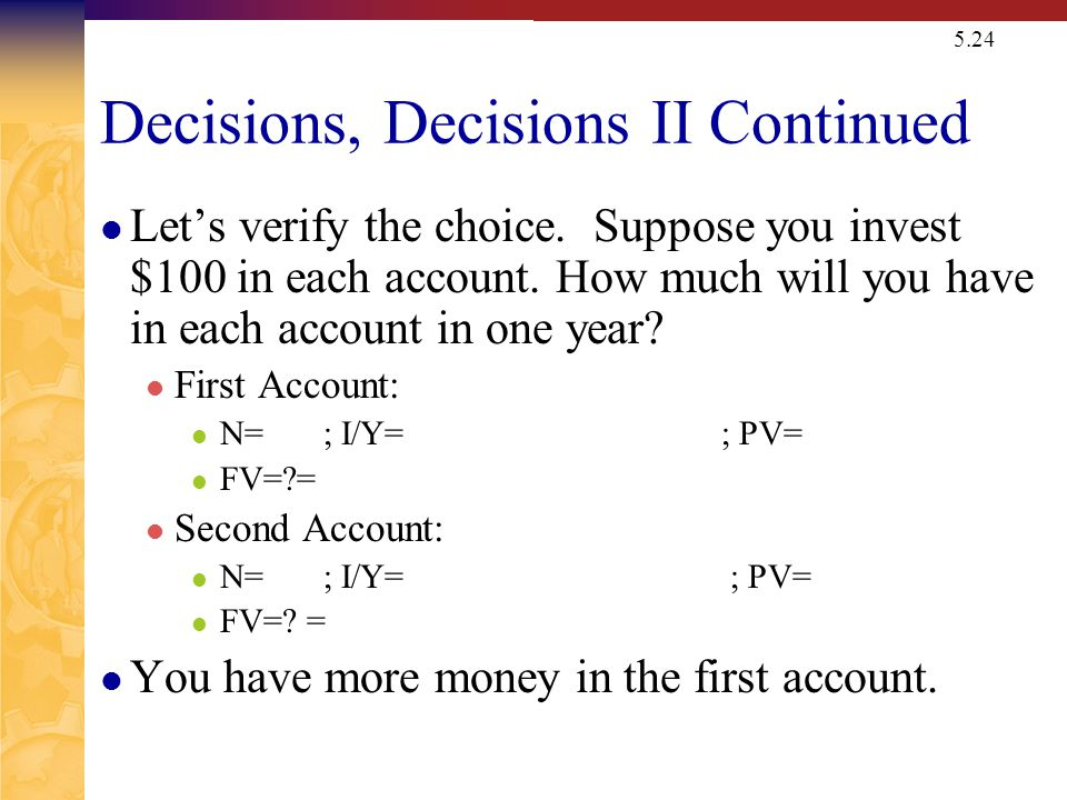 5.24 Decisions, Decisions II Continued Lets verify the choice.