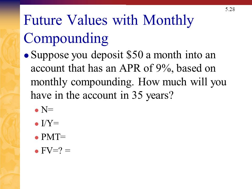 5.28 Future Values with Monthly Compounding Suppose you deposit $50 a month into an account that has an APR of 9%, based on monthly compounding. How m