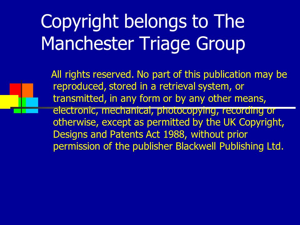 Copyright belongs to The Manchester Triage Group All rights reserved. No part of this publication may be reproduced, stored in a retrieval system, or