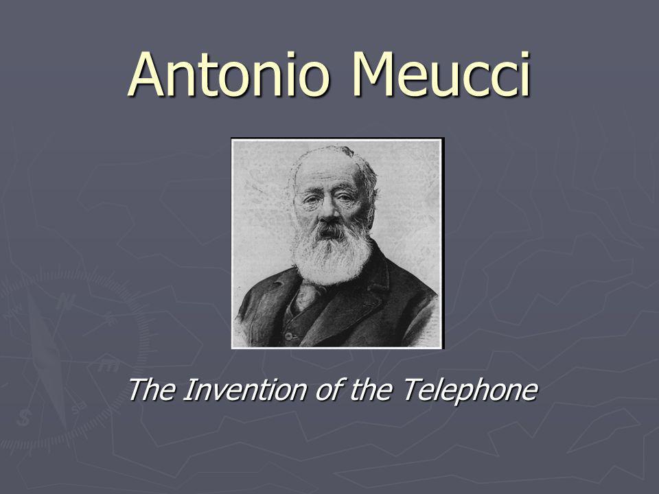 Antonio Meucci The Invention of the Telephone
