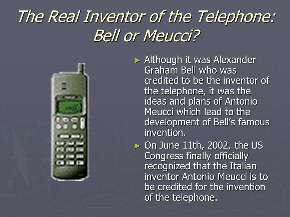 The Real Inventor of the Telephone: Bell or Meucci? Although it was Alexander Graham Bell who was credited to be the inventor of the telephone, it was