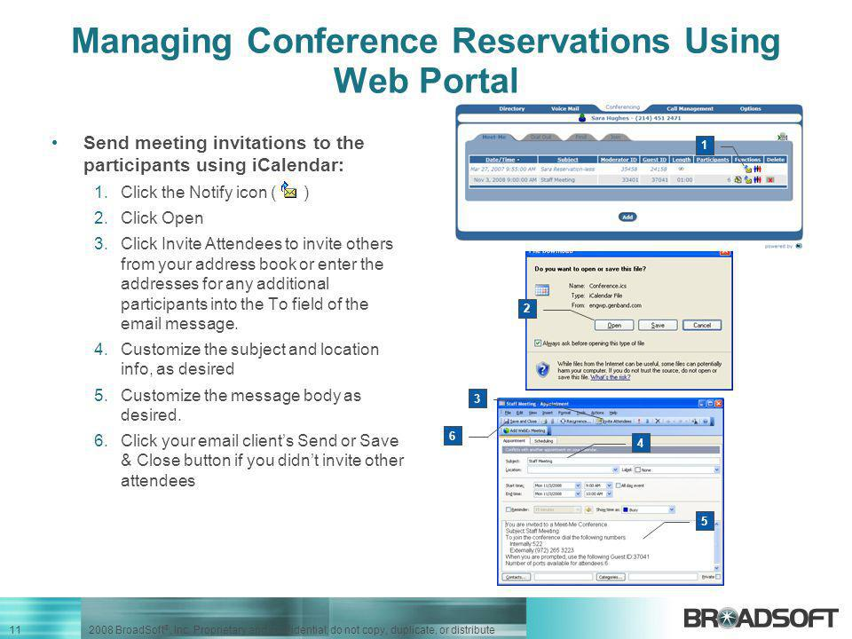 11 2008 BroadSoft ®, Inc. Proprietary and confidential; do not copy, duplicate, or distribute Managing Conference Reservations Using Web Portal Send m