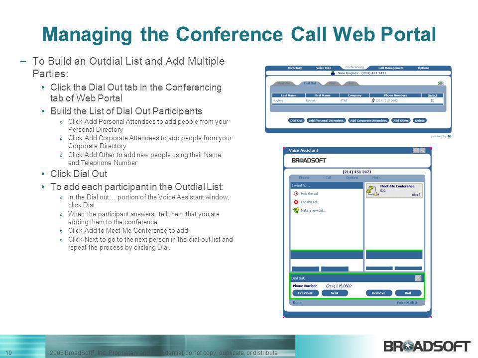 19 2008 BroadSoft ®, Inc. Proprietary and confidential; do not copy, duplicate, or distribute Managing the Conference Call Web Portal –To Build an Out