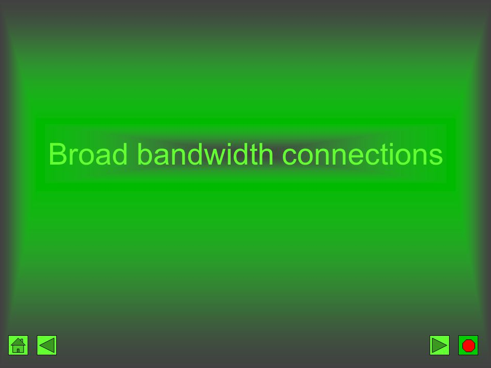 Broad bandwidth connections