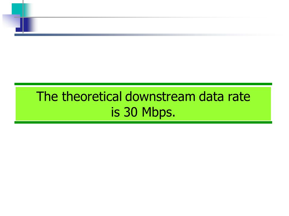 The theoretical downstream data rate is 30 Mbps.