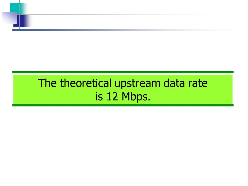 The theoretical upstream data rate is 12 Mbps.