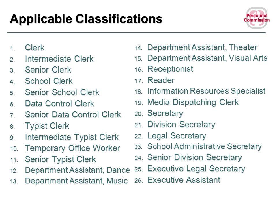 Applicable Classifications 1. Clerk 2. Intermediate Clerk 3. Senior Clerk 4. School Clerk 5. Senior School Clerk 6. Data Control Clerk 7. Senior Data