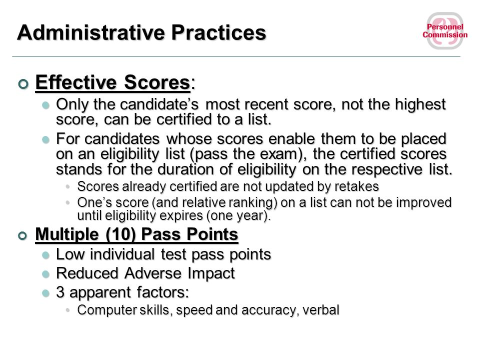 Effective Scores: Effective Scores: Only the candidates most recent score, not the highest score, can be certified to a list. Only the candidates most