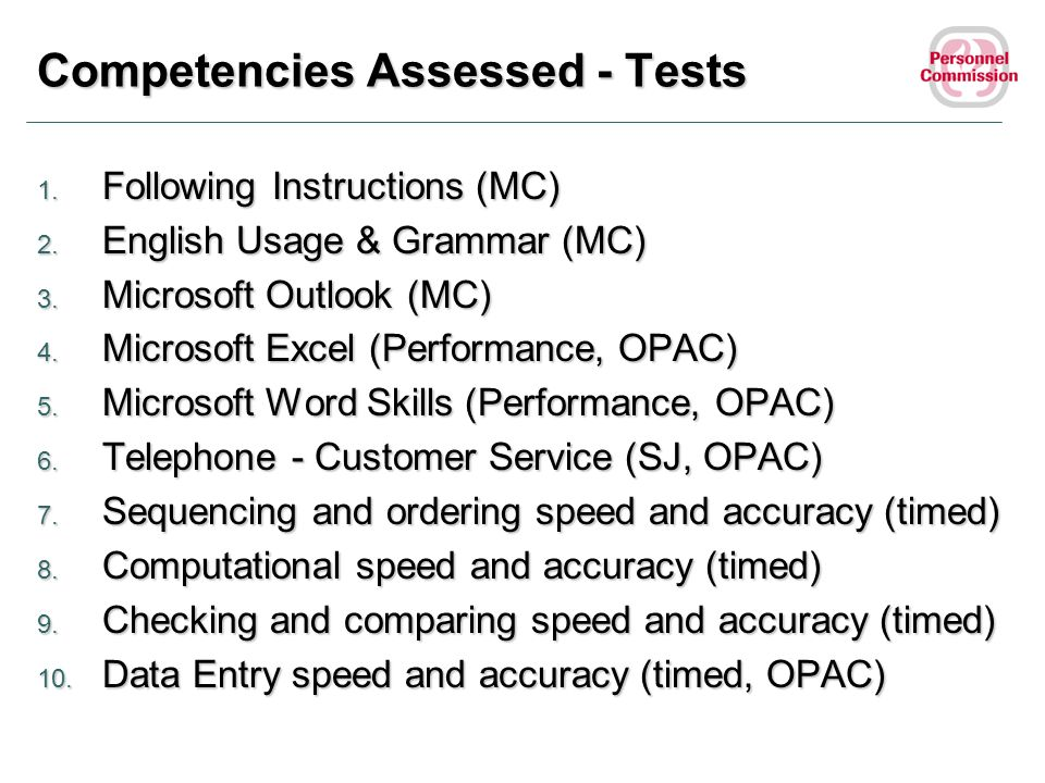 Competencies Assessed - Tests 1. Following Instructions (MC) 2. English Usage & Grammar (MC) 3. Microsoft Outlook (MC) 4. Microsoft Excel (Performance