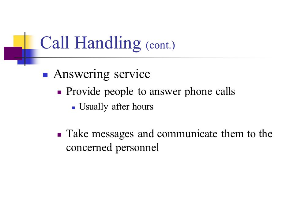 Call Handling (cont.) Answering machine Used during non-office hours Outgoing message should state Office hours How office personnel can be reached Ma