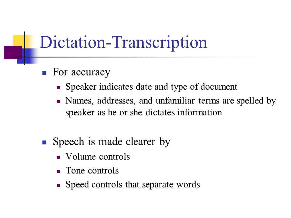 Dictation-Transcription Equipment Physician records (dictates) correspondence, patient records, etc. Medical assistant transcribes the recorded words