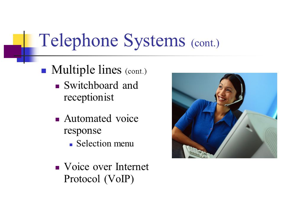 Telephone Systems Multiple lines Key telephone system Most commonly used in medical practices Features Multiple lines for incoming or outgoing calls I