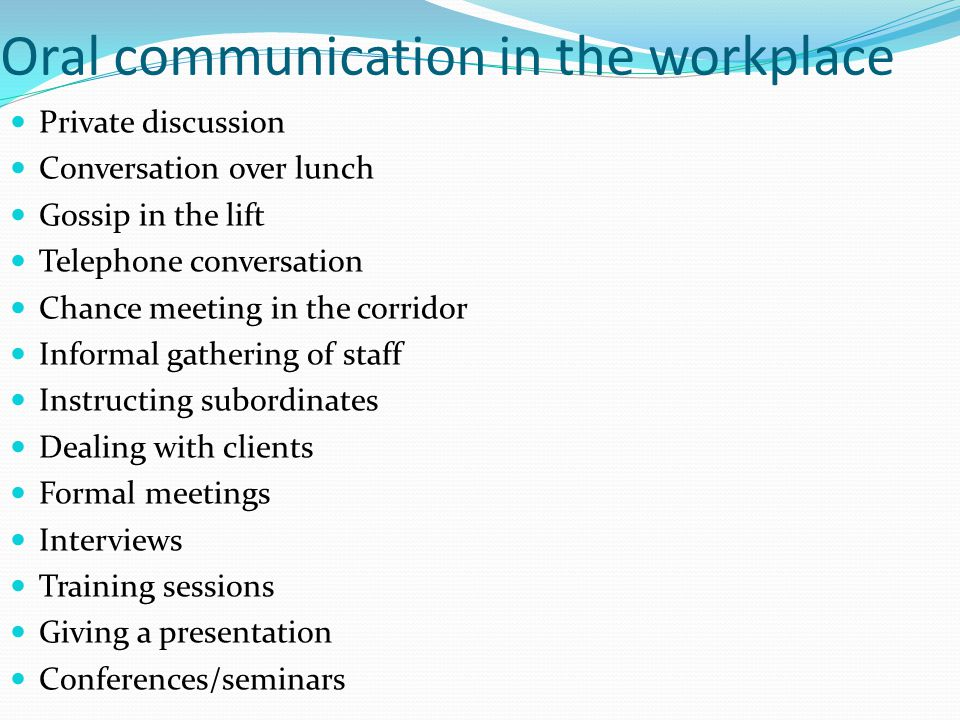 Oral communication in the workplace Private discussion Conversation over lunch Gossip in the lift Telephone conversation Chance meeting in the corrido